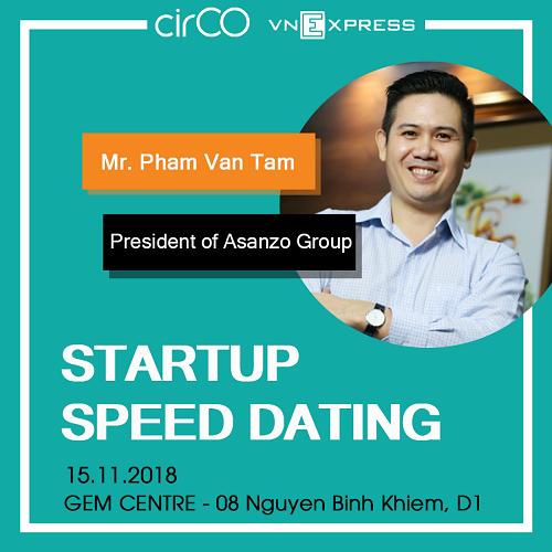 Ông Phạm Văn Tam - Chủ tịch HĐQT Tập đoàn Asanzo sẽ tham gia Speed Dating và tìm kiếm cơ hội rót vốn vào startup tiềm năng.